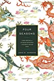 img - for Four Seasons: A Ming Emperor and His Grand Secretaries in Sixteenth-Century China by John W. Dardess (2016-04-12) book / textbook / text book