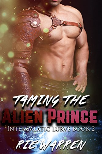 Taming the Alien Prince: Sci-Fi Alien Royalty Romance (Intergalactic Lurve Book 2)