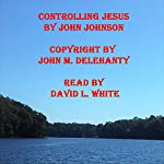 Controlling Jesus | John Johnson