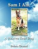 Sam I Am A Heaven Sent Dog, Debra Grauel, 1434359824