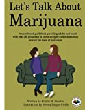 img - for Let's Talk About Marijuana: A story-based guidebook providing adults and youth with real life situations to invite an open-ended discussion around the topic of marijuana book / textbook / text book