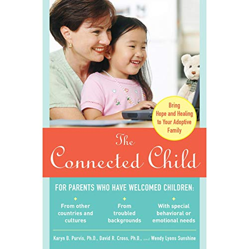 Pdf Parenting The Connected Child: Bring Hope and Healing to Your Adoptive Family