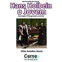 Apresentando pinturas de  Hans Holbein  o Jovem Com display TFT programado no Arduino (Portuguese Edition)