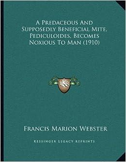 Book A Predaceous and Supposedly Beneficial Mite, Pediculoides, Becomes Noxious to Man (1910)