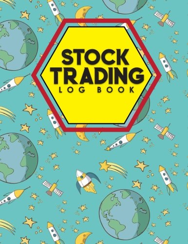 Read Online Stock Trading Log Book: Day Trading Log Book, Stock Trading Spreadsheet, Stock Journal Template, Trading Log, Cute Space Cover (Stock Trading Log Books) (Volume 78) pdf