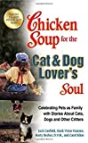 img - for Chicken Soup for the Cat & Dog Lover's Soul: Celebrating Pets as Family with Stories About Cats, Dogs and Other Critters (Chicken Soup for the Soul) by Canfield, Jack, Hansen, Mark Victor, Kline, Carol (2012) Paperback book / textbook / text book