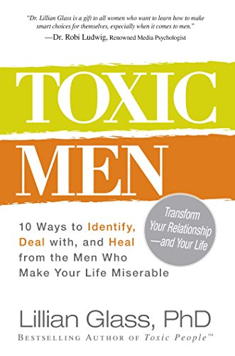 Toxic Men: 10 Ways to Identify, Deal with, and Heal from the Men Who Make Your Life - Mens Guide Glasses