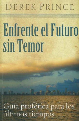 Enfrente el futuro sin temor (Spanish Edition)