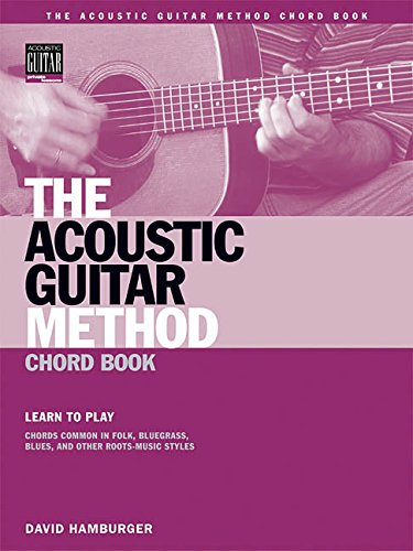 The Acoustic Guitar Method Chord Book: Learn to Play Chords Common in American Roots Music Styles (Acoustic Guitar Private Lessons)