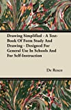 Drawing Simplified - a Text-Book of Form Study and Drawing - Designed for General Use in Schools and for Self-Instruction, De Resco, 144608633X