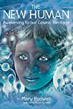 The New Human: Awakening to Our Cosmic Heritage by