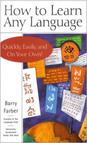 How to Learn Any Language - Quickly, Easily, Inexpensively, Enjoyably and On Your Own - by Barry Farber - Founder of the Language Club/Nationally Syndicated Talk Show Host