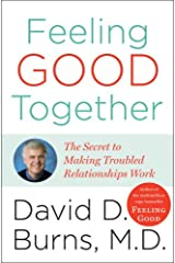 Feeling Good Together: The Secret to Making Troubled Relationships Work Kindle Edition