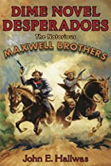 Dime Novel Desperadoes: The Notorious Maxwell Brothers Kindle Edition