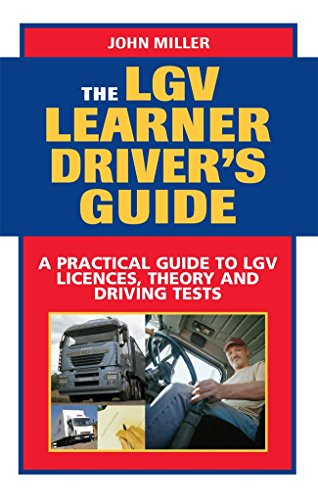 The LGV Learner Driver's Guide: A Practical Guide to LGV Licences, Theory and Driving Tests