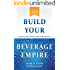 Build Your Beverage Empire: Beverage Development, Sales and Distribution