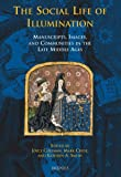 The Social Life of Illumination : Manuscripts, Images, and Communities in the Late Middle Ages, J. Coleman, 2503532128