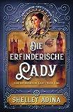 Die Erfinderische Lady: Ein Steampunk - Abenteuerroman (Eine Erfinderische Lady) (German Edition)