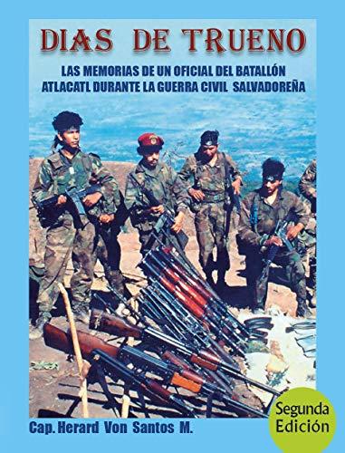 DÍAS DE TRUENO: Las Memorias de un Oficial del Batallón Atlacatl durante la guerra civil salvadoreña (Spanish Edition)