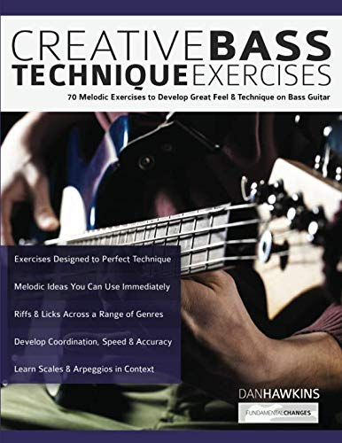 Creative Bass Technique Exercises: 70 Melodic Exercises to Develop Great Feel & Technique on Bass Guitar (Play Bass Guitar)