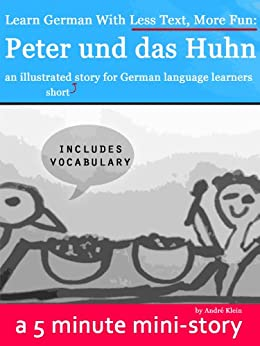 Learn German With Less Text, More Fun: Peter und das Huhn - an illustrated (short) story for German language learners by [Klein, André]