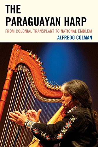 The Paraguayan Harp: From Colonial Transplant to National Emblem (English Edition)