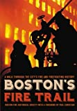 img - for Boston's Fire Trail: A Walk Through The City s Fire And Firefighting History book / textbook / text book