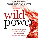 Wild Power: Discover the Magic of Your Menstrual Cycle and Awaken the Feminine Path to Power Audiobook by Alexandra Pope, Sjanie Hugo Wurlitzer Narrated by Alexandra Pope, Sjanie Hugo Wurlitzer