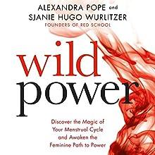 Wild Power: Discover the Magic of Your Menstrual Cycle and Awaken the Feminine Path to Power Audiobook by Alexandra Pope, Sjanie Hugo Wurlitzer Narrated by Alexandra Pope, Sjanie Hugo Wurlitzer