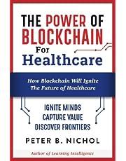 The Power of Blockchain for Healthcare: How Blockchain Will Ignite  The Future of Healthcare