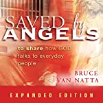 Saved by Angels, Expanded Edition: To Share How God Talks to Everyday People | Bruce Van Natta