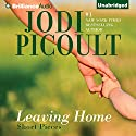 Leaving Home: Short Pieces Audiobook by Jodi Picoult Narrated by Jodi Picoult