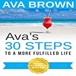 Ava's 30 Steps to a More Fulfilled Life | Ava Brown
