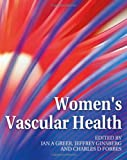 Women's Vascular Health, Greer, Ian A. and Forbes, Charles D., 0340809973