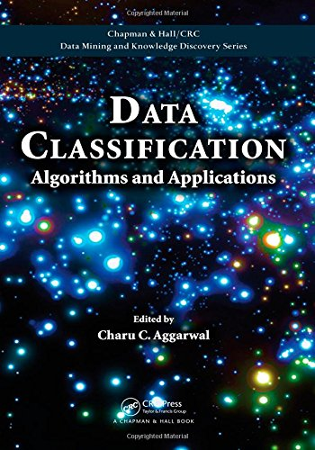 Data Classification: Algorithms and Applications (Chapman & Hall/CRC Data Mining and Knowledge Discovery Series) by Chapman and Hall/CRC