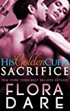His Golden Cuffs: Sacrifice: Part One of a Contemporary Romance Serial