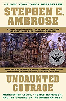 Undaunted Courage: Meriwether Lewis, Thomas Jefferson and the Opening of the American West: Meriwether Lewis Thomas Jefferson and the Opening by [Ambrose, Stephen E.]