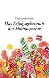 Das Erfolgsgeheimnis der Homöopathie, Christian Schröter, 3732294153