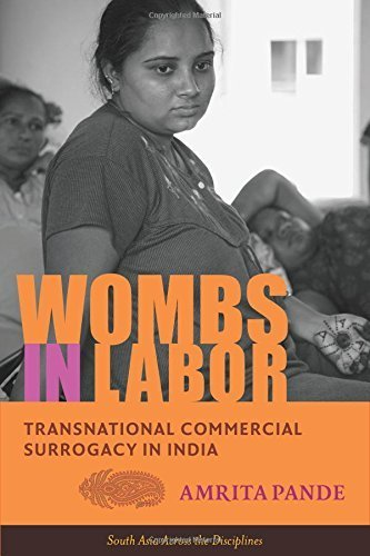Wombs in Labor: Transnational Commercial Surrogacy in India (South Asia Across the Disciplines) by Amrita Pande (2014-10-17)