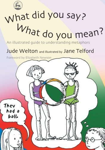 What Did You Say? What Do You Mean?: An Illustrated Guide to Understanding Metaphors 1st (first) by Welton, Jude (2004) Paperback ebook