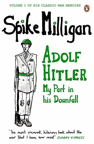 War Memoirs Adolf Hitler Volume 1: My Part In His Downfall (Spike Milligan War Memoirs)