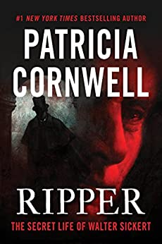 Ripper: The Secret Life of Walter Sickert [Kindle in Motion] by [Cornwell, Patricia]