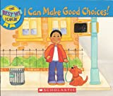good by choice - I Can Make Good Choices! (The Best Me I Can Be)