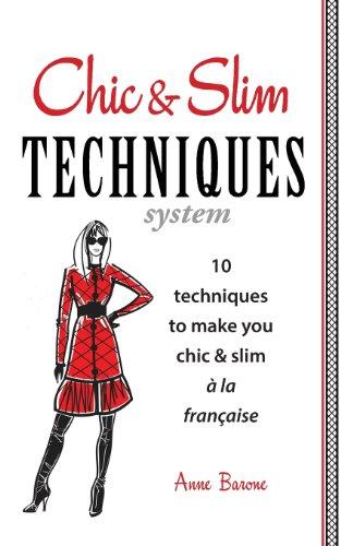 Chic & Slim Techniques: 10 Techniques to Make You Chic & Slim a la - Slim And Chic