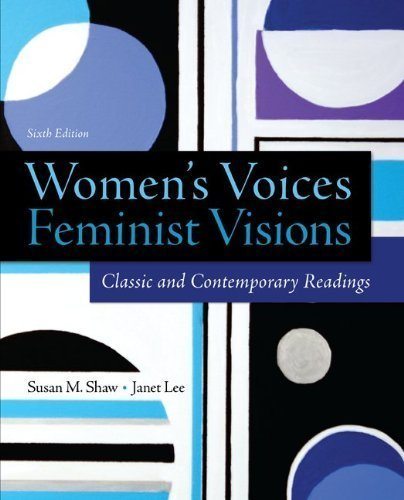 Women's Voices, Feminist Visions: Classic and Contemporary Readings 6th edition by Shaw, Susan, Lee, Janet (2014) Paperback