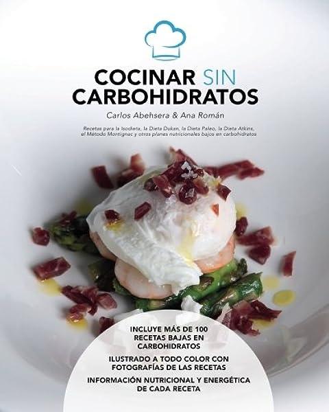 Cocinar sin carbohidratos: Amazon.es: Carlos Abehsera, Ana ...