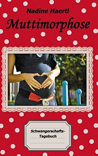 Muttimorphose: Schwangerschafts-Tagebuch
