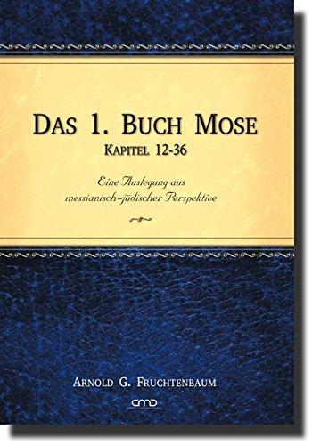 Das 1. Buch Mose, Kap. 12-36: Eine Auslegung aus messianisch-jüdischer Perspektive