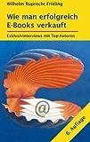 img - for Wie man erfolgreich E-Books verkauft: Exklusivinterviews mit Top-Autoren (German Edition) book / textbook / text book