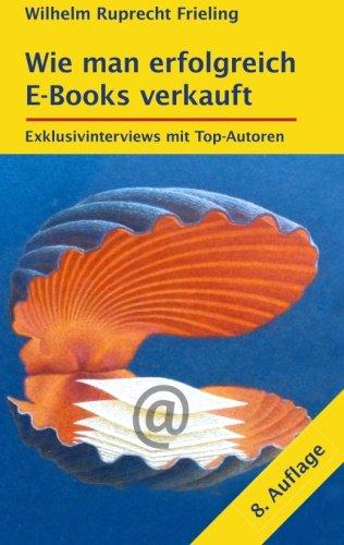 Wie man erfolgreich E-Books verkauft: Exklusivinterviews mit Top-Autoren (German Edition)